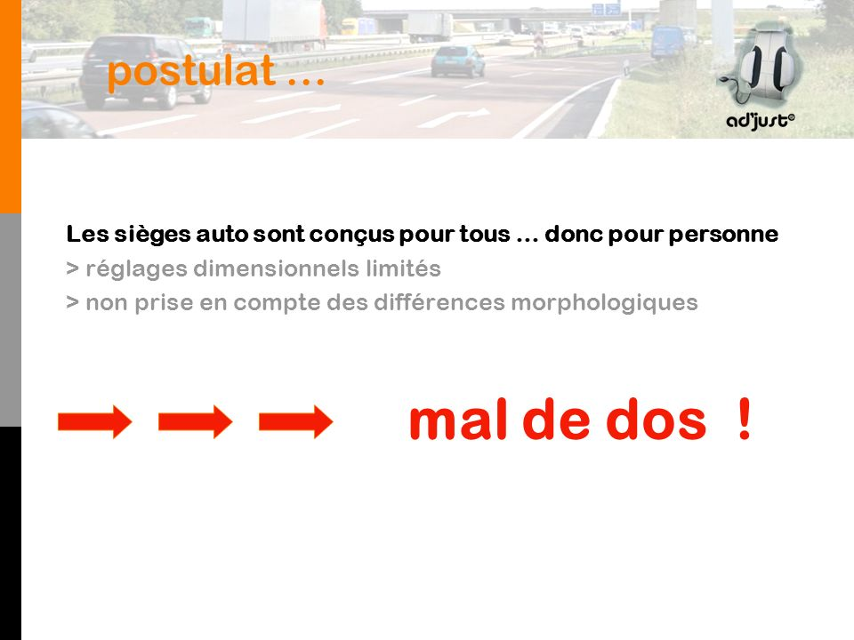 postulat … Les sièges auto sont conçus pour tous … donc pour personne. > réglages dimensionnels limités.