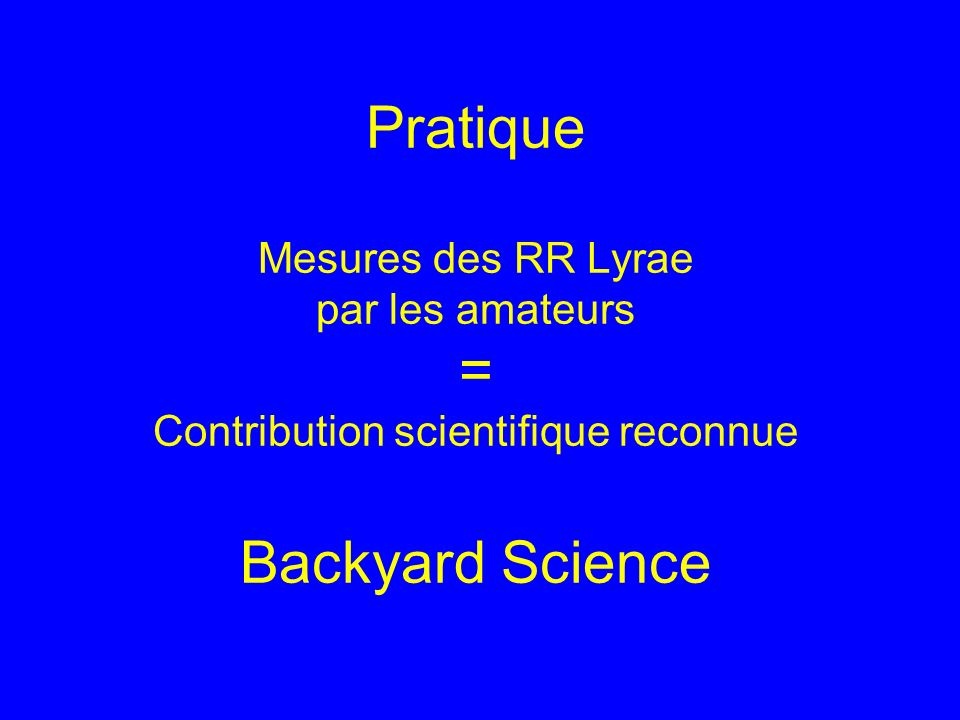 Pratique Mesures des RR Lyrae par les amateurs = Contribution scientifique reconnue Backyard Science