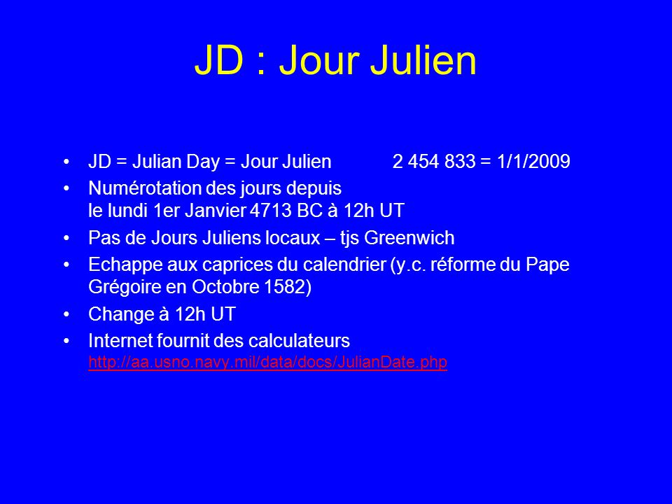JD : Jour Julien JD = Julian Day = Jour Julien 2 454 833 = 1/1/2009