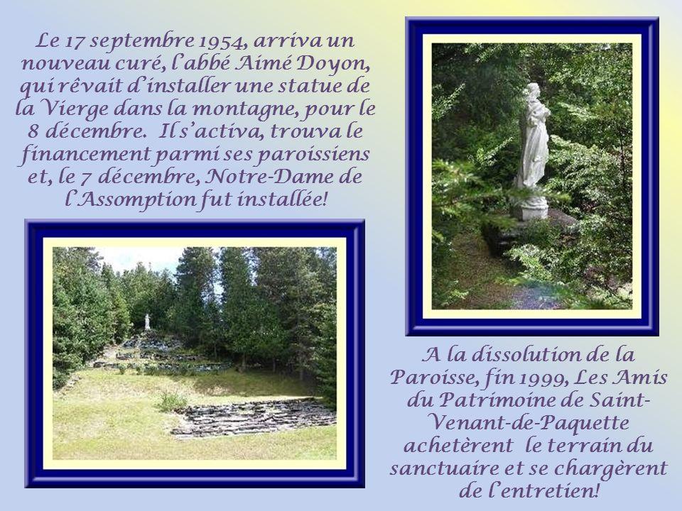 Le 17 septembre 1954, arriva un nouveau curé, l'abbé Aimé Doyon, qui rêvait d'installer une statue de la Vierge dans la montagne, pour le 8 décembre. Il s'activa, trouva le financement parmi ses paroissiens et, le 7 décembre, Notre-Dame de l'Assomption fut installée!