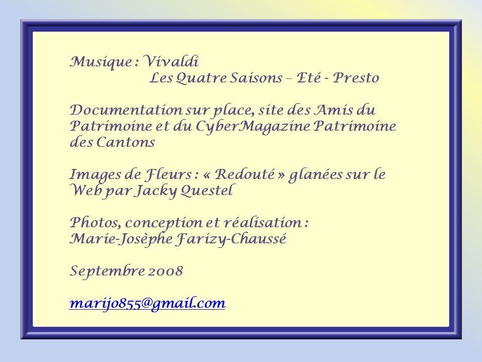 Musique : Vivaldi Les Quatre Saisons – Eté - Presto. Documentation sur place, site des Amis du Patrimoine et du CyberMagazine Patrimoine des Cantons.