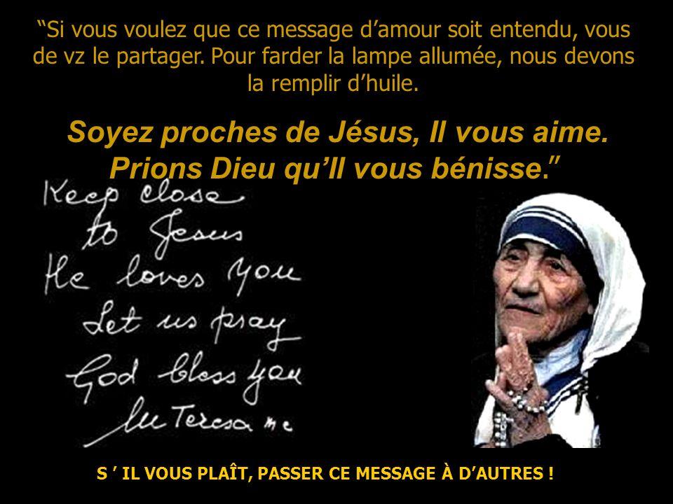 Soyez proches de Jésus, Il vous aime. Prions Dieu qu'Il vous bénisse.