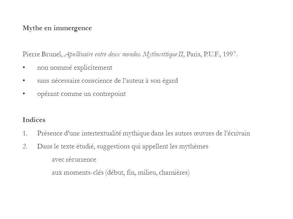 Mythe en immergence Pierre Brunel, Apollinaire entre deux mondes. Mythocritique II, Paris, P.U.F., 1997.