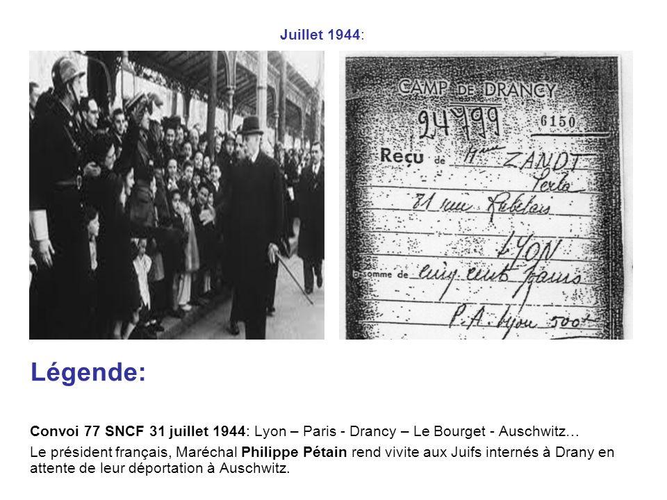 Juillet 1944: Légende: Convoi 77 SNCF 31 juillet 1944: Lyon – Paris - Drancy – Le Bourget - Auschwitz…