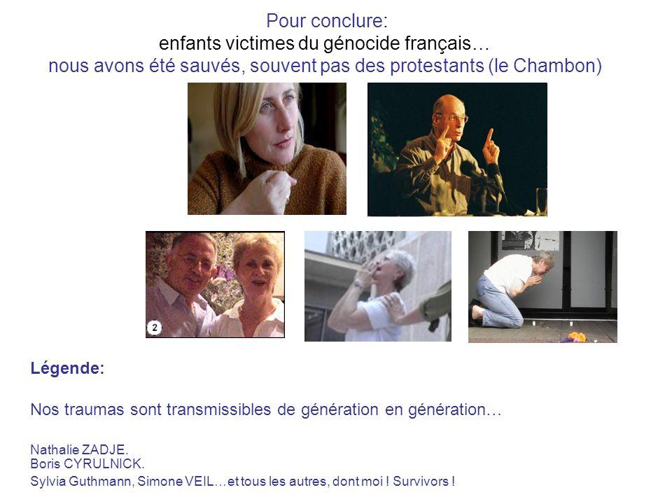 Pour conclure: enfants victimes du génocide français… nous avons été sauvés, souvent pas des protestants (le Chambon)