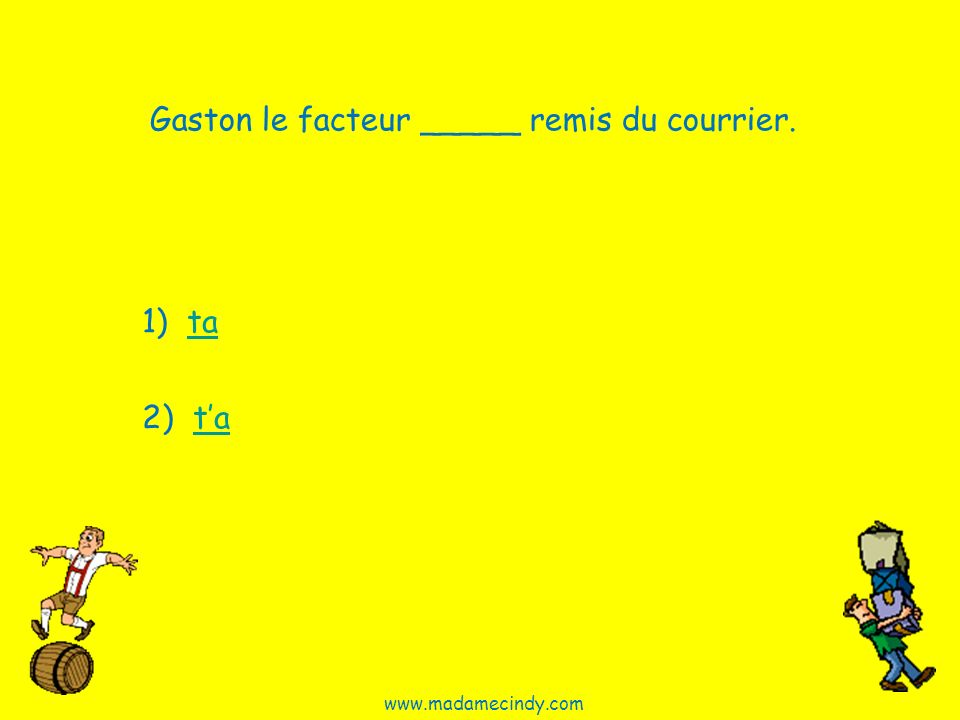 Gaston le facteur _____ remis du courrier.