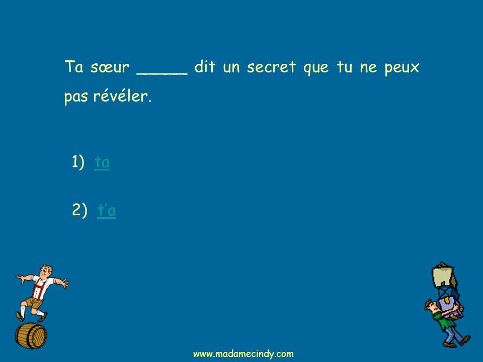 Ta sœur _____ dit un secret que tu ne peux pas révéler.