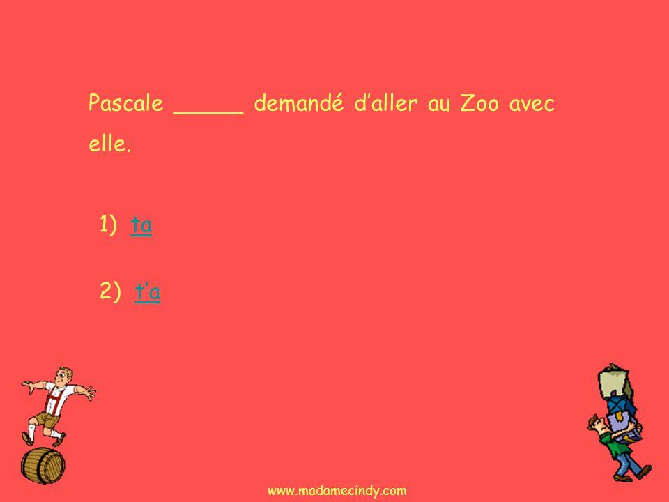 Pascale _____ demandé d'aller au Zoo avec elle.