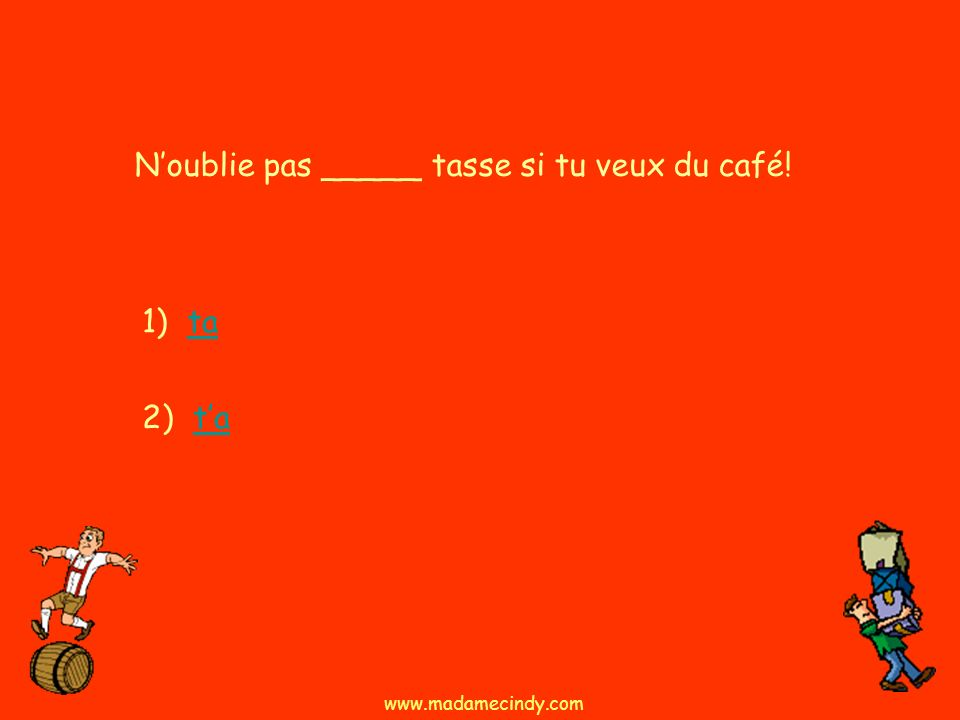 N'oublie pas _____ tasse si tu veux du café!