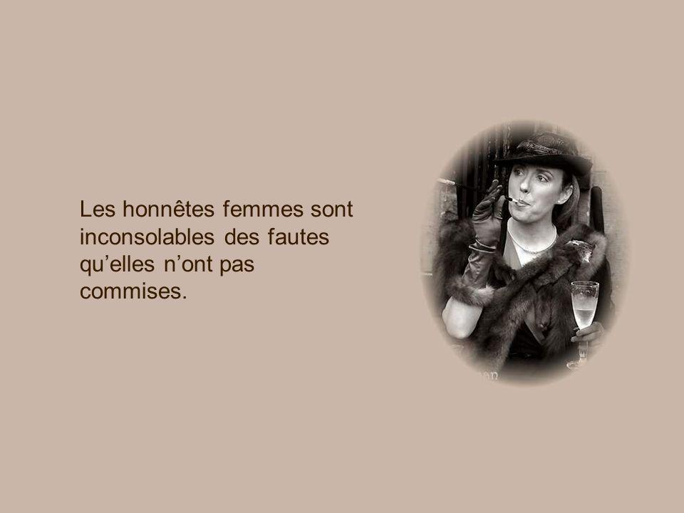 Les honnêtes femmes sont inconsolables des fautes qu'elles n'ont pas commises.