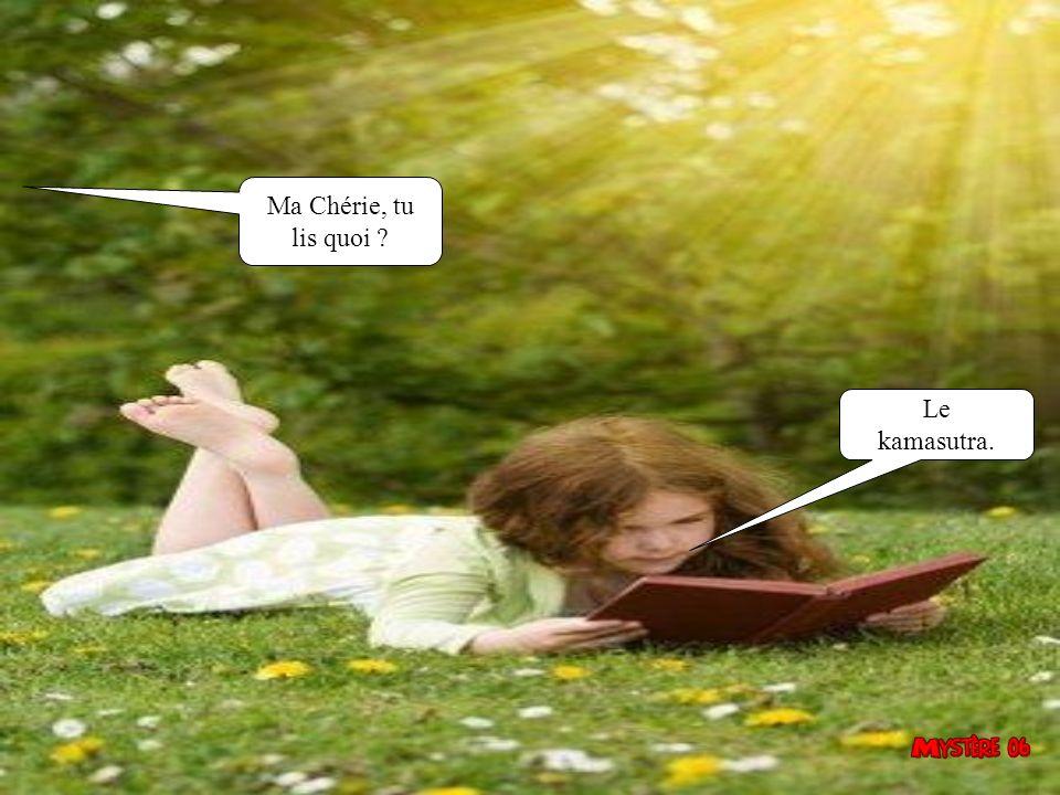 Ma Chérie, tu lis quoi Le kamasutra.
