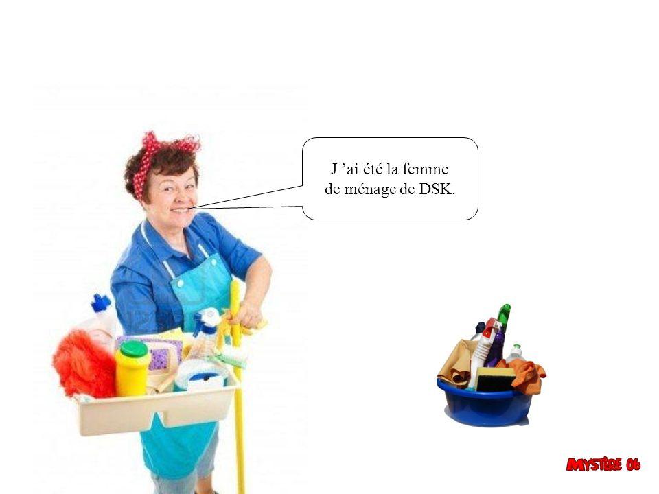 J 'ai été la femme de ménage de DSK.
