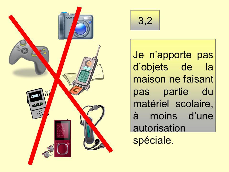 3,2 Je n'apporte pas d'objets de la maison ne faisant pas partie du matériel scolaire, à moins d'une autorisation spéciale.