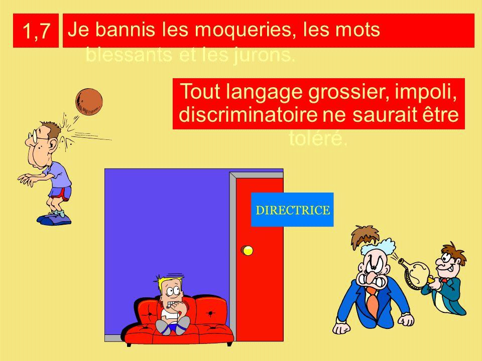 Tout langage grossier, impoli, discriminatoire ne saurait être toléré.