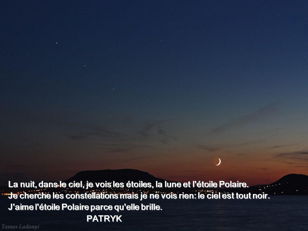 La nuit, dans le ciel, je vois les étoiles, la lune et l étoile Polaire.
