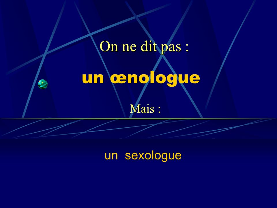 On ne dit pas : un œnologue Mais : un sexologue