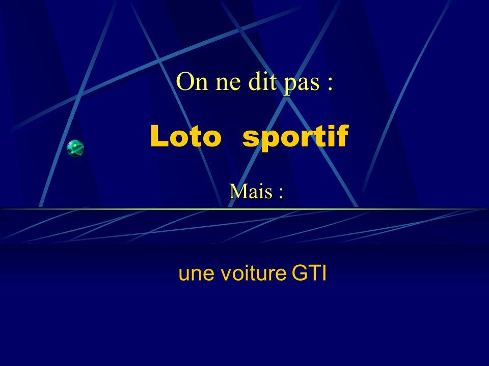 On ne dit pas : Loto sportif Mais : une voiture GTI