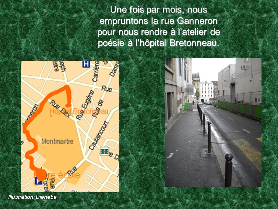 Une fois par mois, nous empruntons la rue Ganneron pour nous rendre à l'atelier de poésie à l'hôpital Bretonneau.