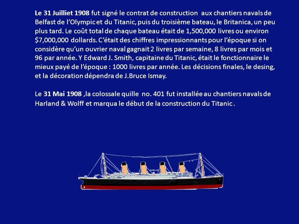 Le 31 Juilliet 1908 fut signé le contrat de construction aux chantiers navals de Belfast de l'Olympic et du Titanic, puis du troisième bateau, le Britanica, un peu plus tard. Le coût total de chaque bateau était de 1,500,000 livres ou environ $7,000,000 dollards. C'était des chiffres impressionnants pour l'époque si on considère qu'un ouvrier naval gagnait 2 livres par semaine, 8 livres par mois et 96 par année. Y Edward J. Smith, capitaine du Titanic, était le fonctionnaire le mieux payé de l'époque : 1000 livres par année. Les décisions finales, le desing, et la décoration dépendra de J.Bruce Ismay.