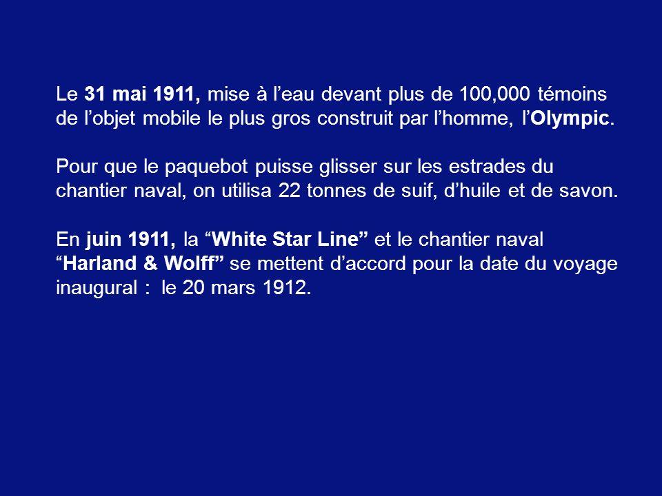 Le 31 mai 1911, mise à l'eau devant plus de 100,000 témoins de l'objet mobile le plus gros construit par l'homme, l'Olympic.