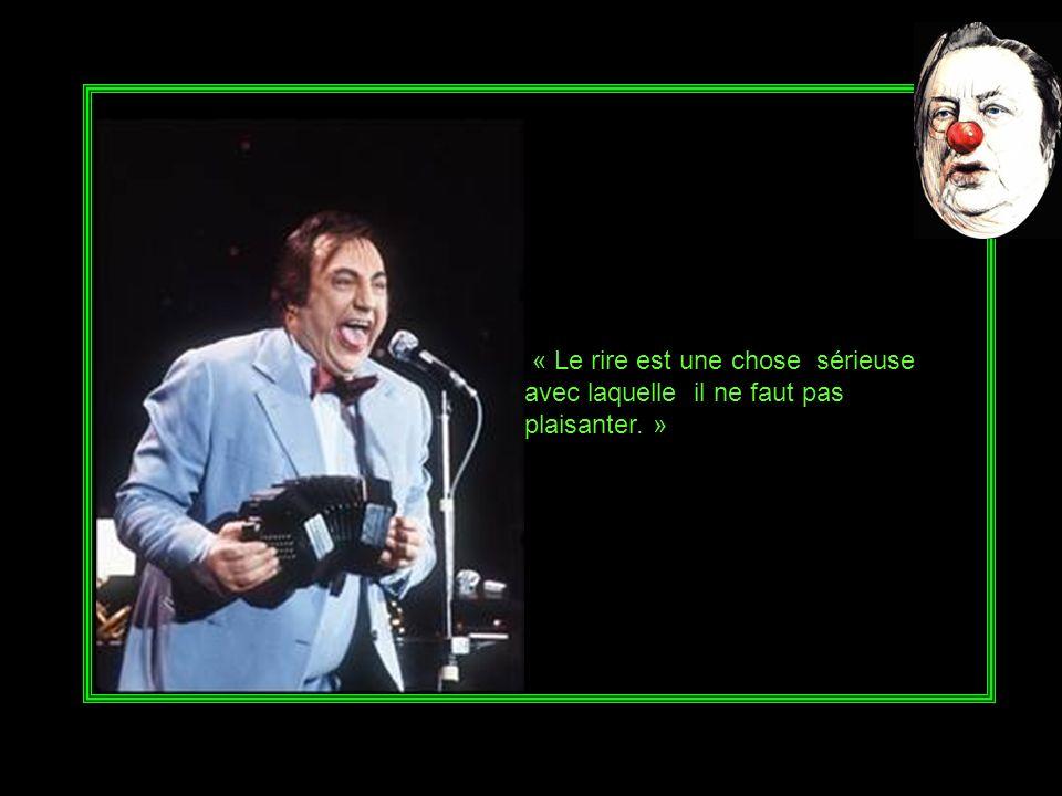 « Le rire est une chose sérieuse avec laquelle il ne faut pas plaisanter. »