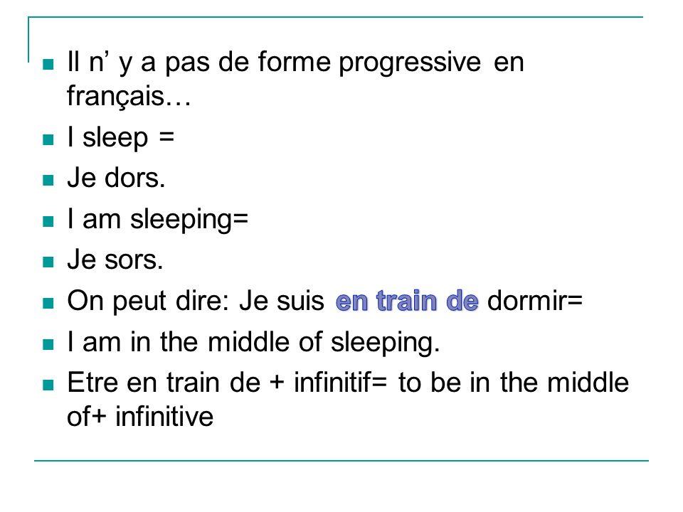 Il n' y a pas de forme progressive en français…