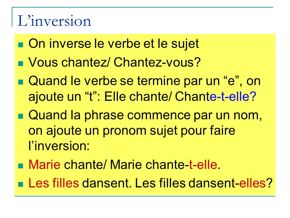 L'inversion On inverse le verbe et le sujet