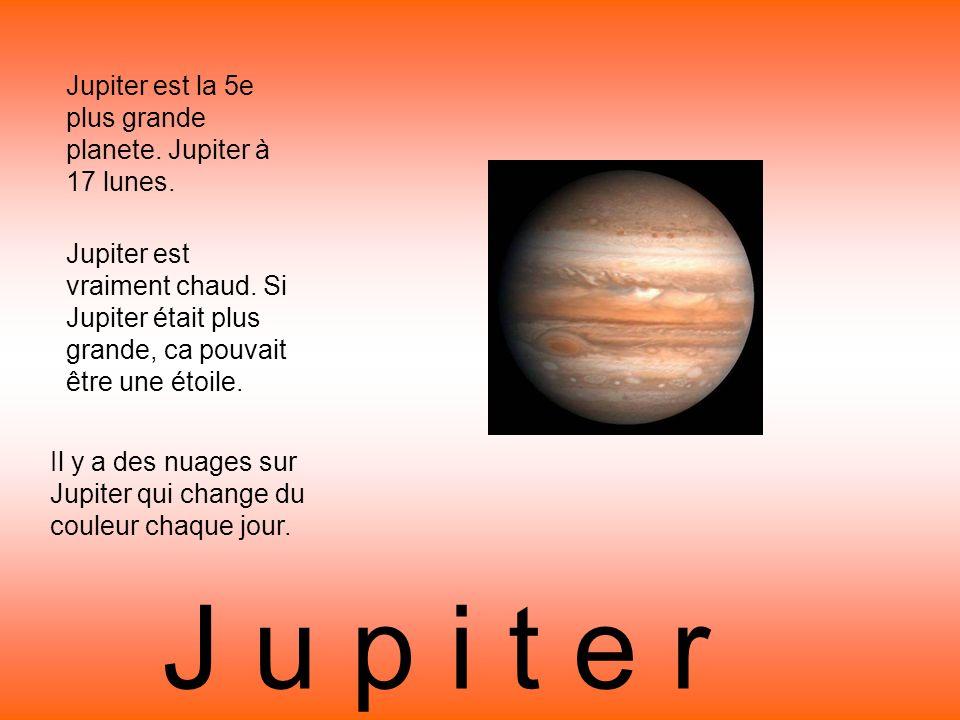Jupiter est la 5e plus grande planete. Jupiter à 17 lunes.