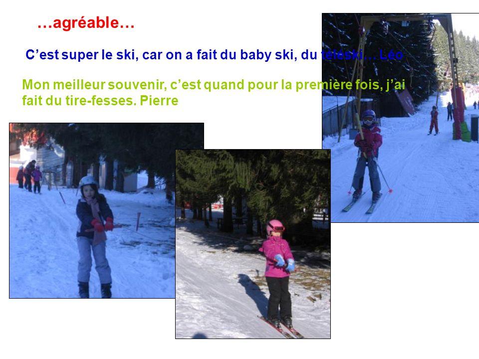 …agréable… C'est super le ski, car on a fait du baby ski, du téléski… Léo.