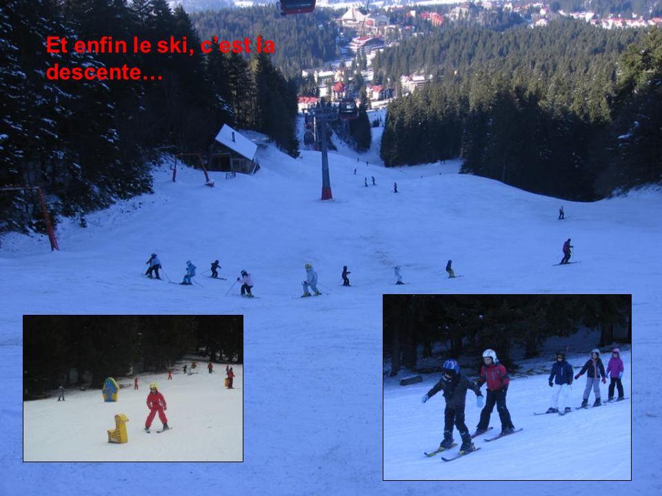 Et enfin le ski, c'est la descente…