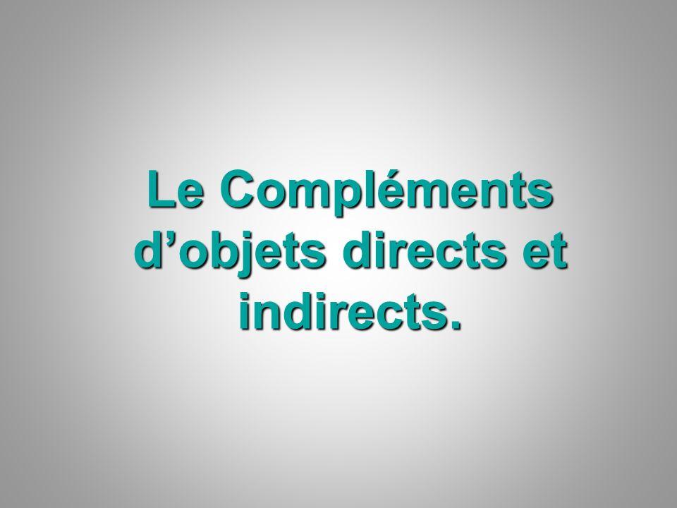 Le Compléments d'objets directs et indirects.