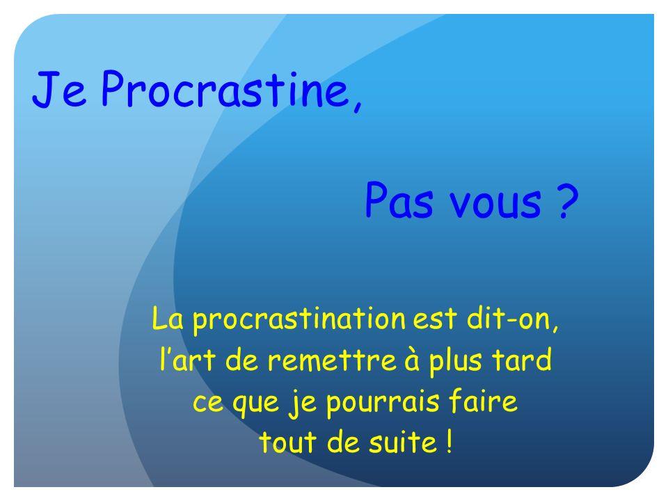 Je Procrastine, Pas vous