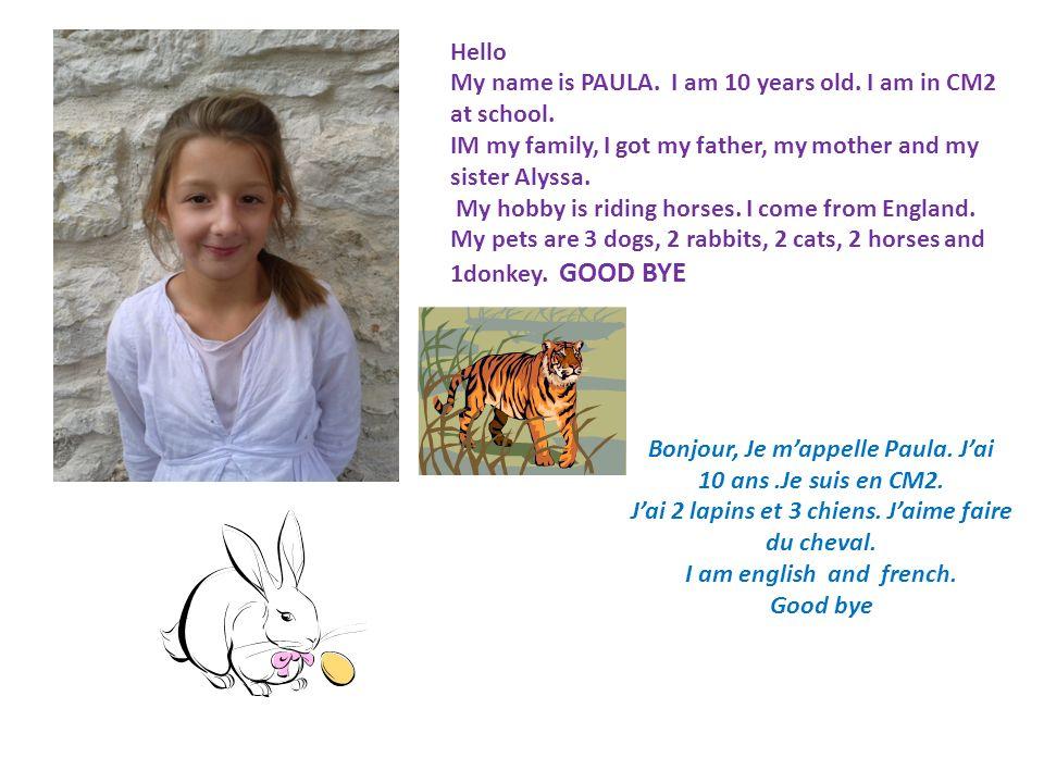 My name is PAULA. I am 10 years old. I am in CM2 at school.