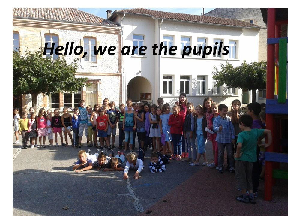 Hello, we are the pupils