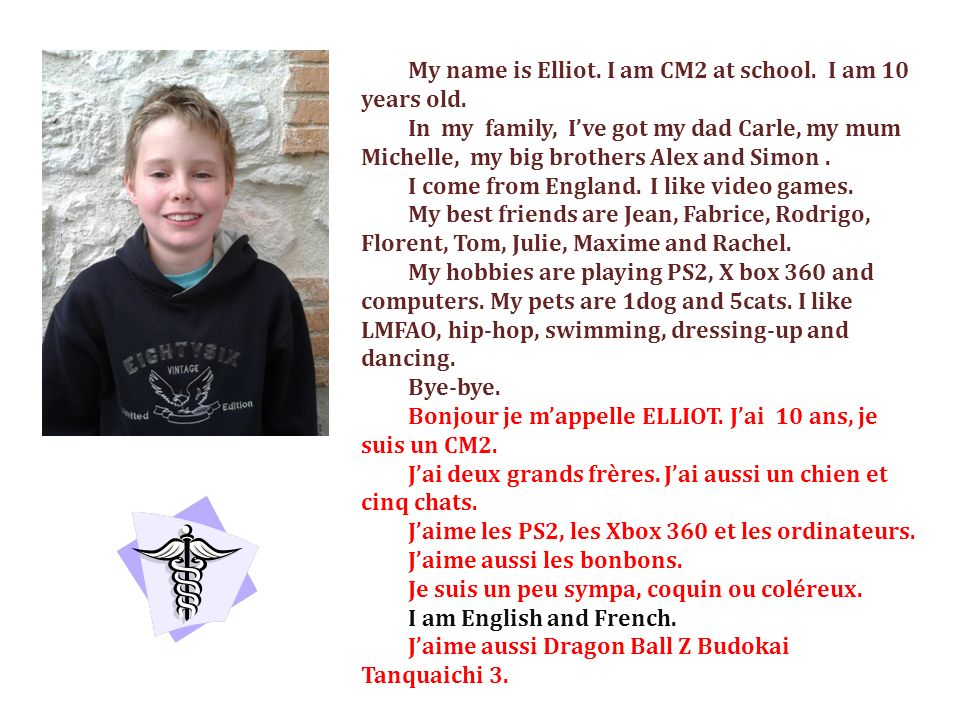 My name is Elliot. I am CM2 at school. I am 10 years old.