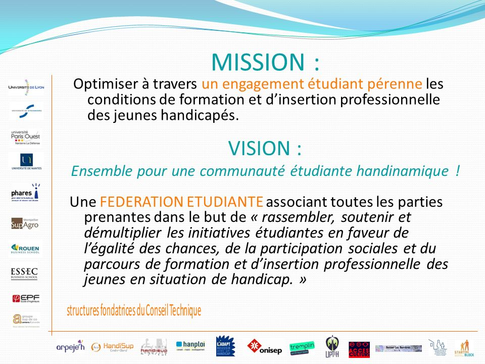 MISSION : Optimiser à travers un engagement étudiant pérenne les conditions de formation et d'insertion professionnelle des jeunes handicapés.