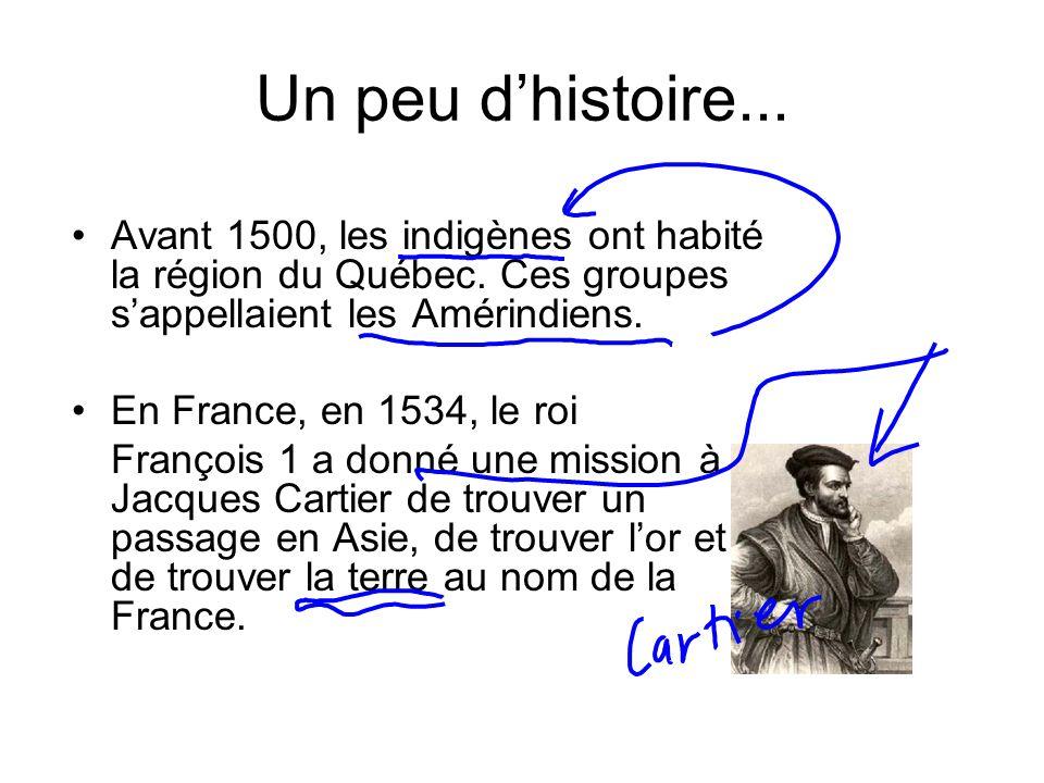 Un peu d'histoire... Avant 1500, les indigènes ont habité la région du Québec. Ces groupes s'appellaient les Amérindiens.