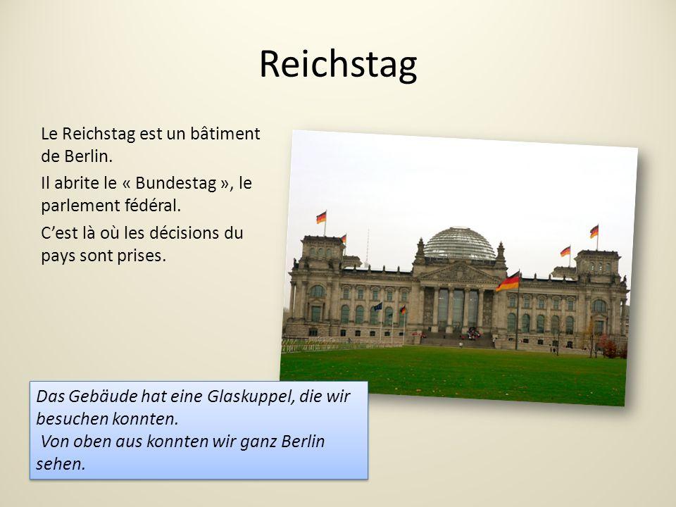 Reichstag Le Reichstag est un bâtiment de Berlin. Il abrite le « Bundestag », le parlement fédéral. C'est là où les décisions du pays sont prises.