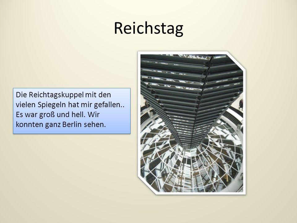 Reichstag Die Reichtagskuppel mit den vielen Spiegeln hat mir gefallen..
