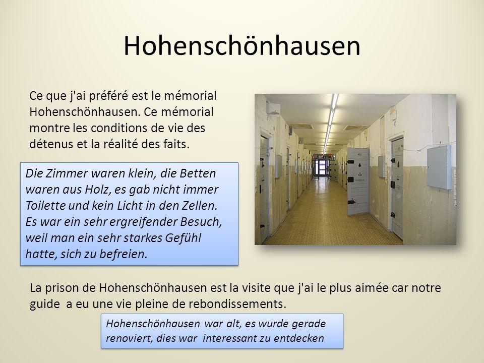 Hohenschönhausen Ce que j ai préféré est le mémorial Hohenschönhausen. Ce mémorial montre les conditions de vie des détenus et la réalité des faits.
