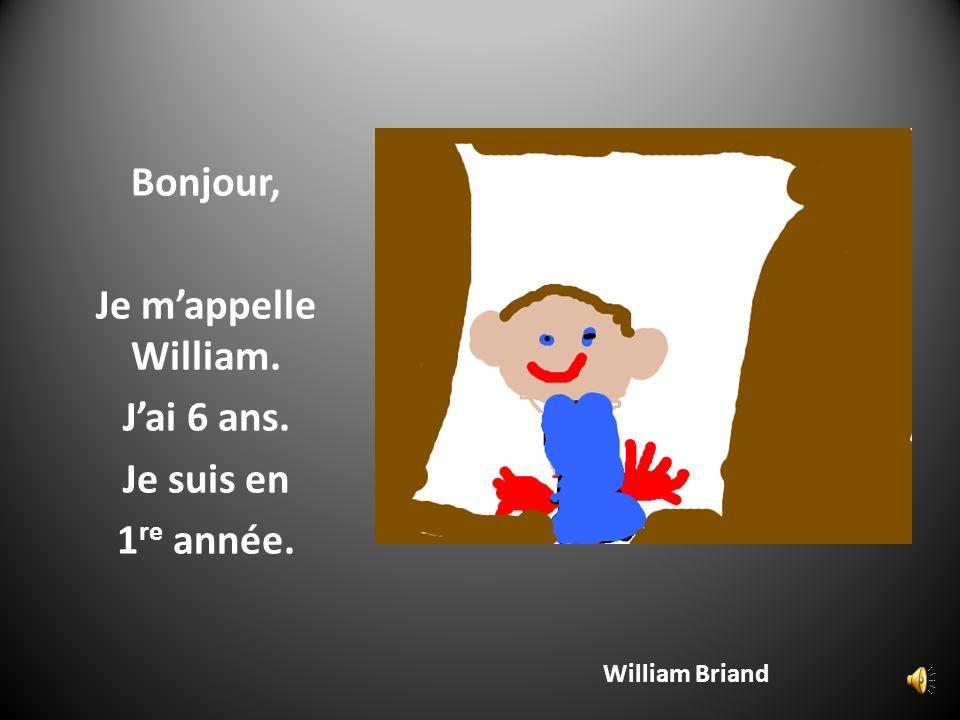 Bonjour, Je m'appelle William. J'ai 6 ans. Je suis en 1re année.