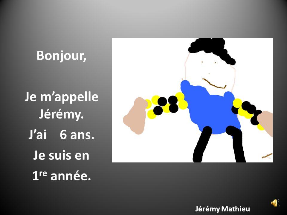 Bonjour, Je m'appelle Jérémy. J'ai 6 ans. Je suis en 1re année.
