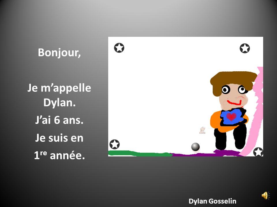 Bonjour, Je m'appelle Dylan. J'ai 6 ans. Je suis en 1re année.