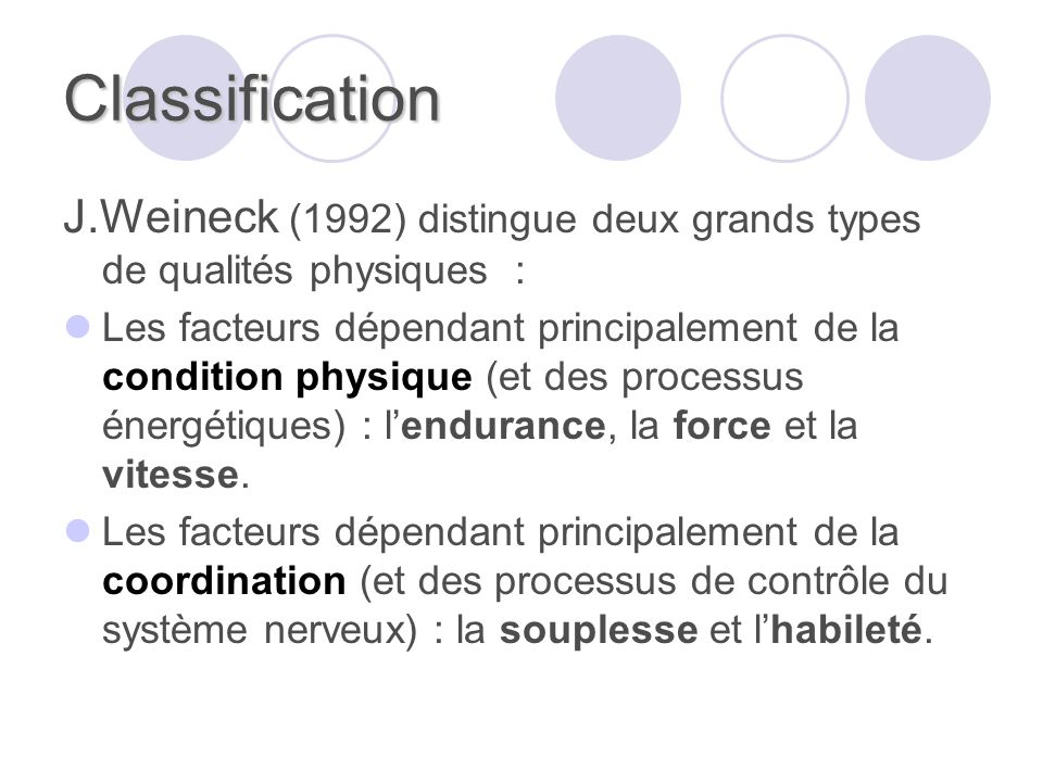 Classification J.Weineck (1992) distingue deux grands types de qualités physiques :