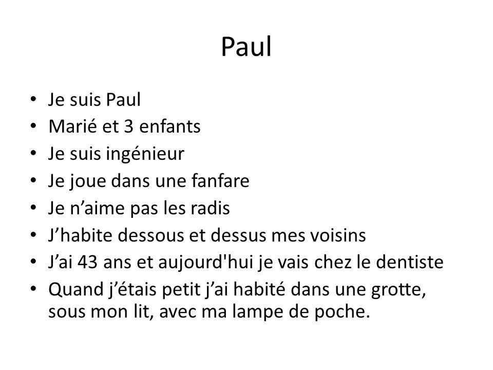 Paul Je suis Paul Marié et 3 enfants Je suis ingénieur