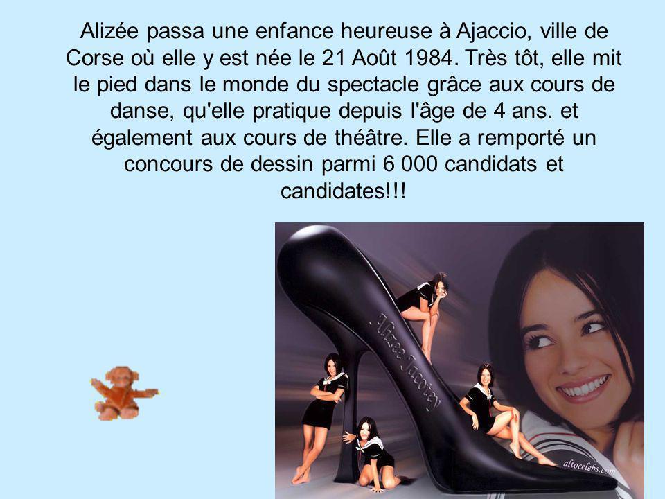 Alizée passa une enfance heureuse à Ajaccio, ville de Corse où elle y est née le 21 Août 1984.