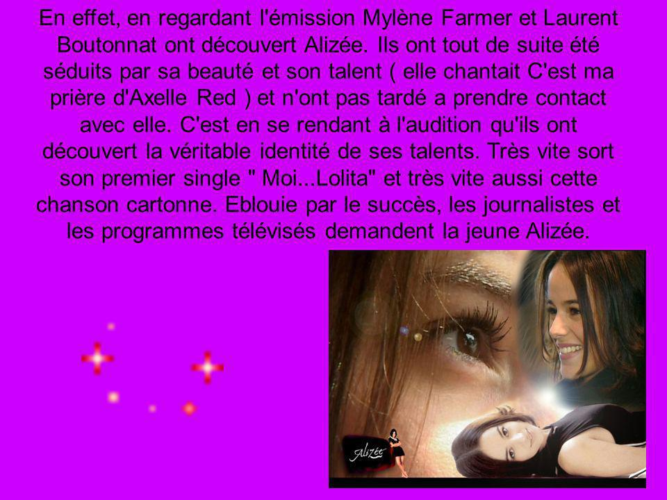En effet, en regardant l émission Mylène Farmer et Laurent Boutonnat ont découvert Alizée.