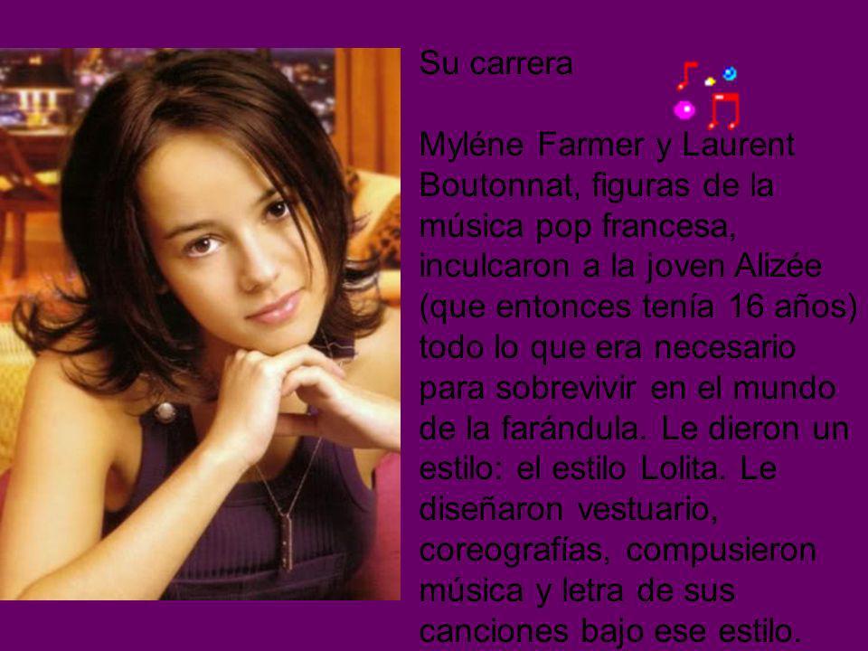 Su carrera Myléne Farmer y Laurent Boutonnat, figuras de la música pop francesa, inculcaron a la joven Alizée (que entonces tenía 16 años) todo lo que era necesario para sobrevivir en el mundo de la farándula.
