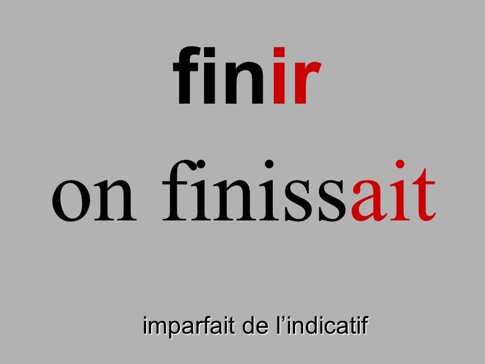finir on finissait finir imparfait de l'indicatif