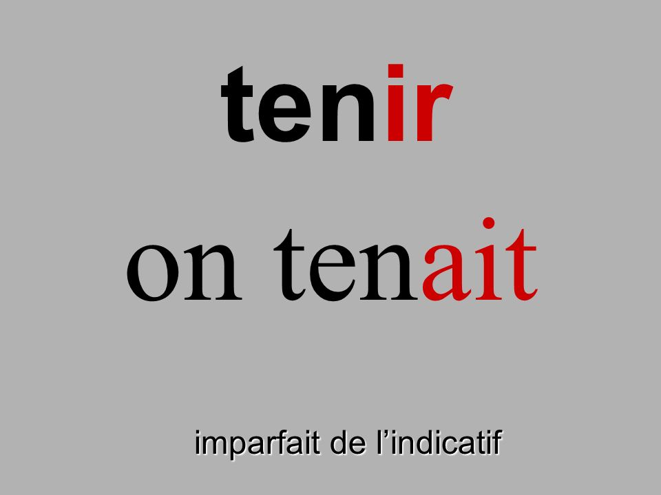 tenir on tenait finir imparfait de l'indicatif